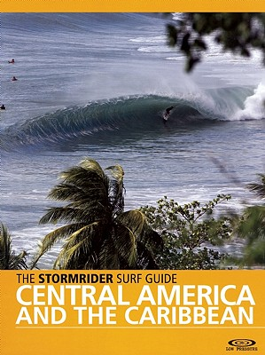 The Stormrider Surf Guide Central America and The Caribbean By Sutherland, Bruce (EDT)